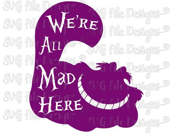 Were All Mad Here Cheshire Cat Alice In Wonderland Cutting File Printable Clipart