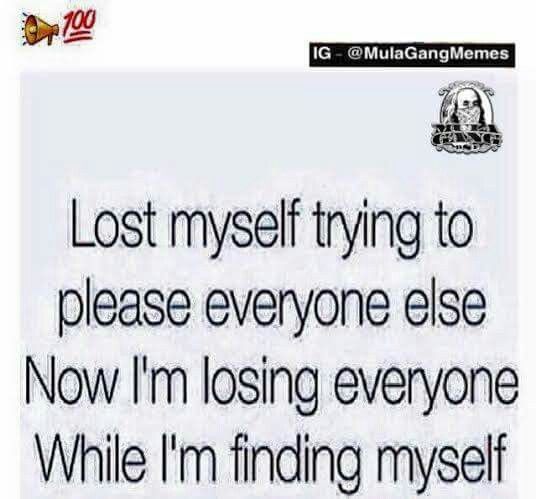 Lost myself trying to please everyone else now I'm losing
