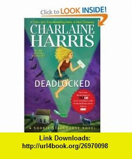 Deadlocked Sookie Stackhouse Book 12 Sookie Stackhouse True