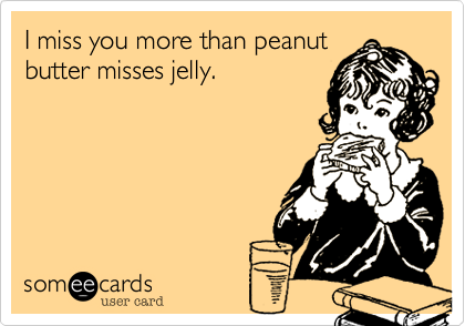 I Miss You More Than Peanut Butter Misses Jelly Random