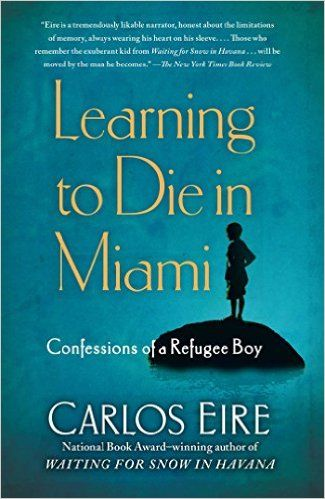 Learning to Die in Miami: Confessions of a Refugee Boy: Carlos Eire: 9781439181911: Amazon.com: Books