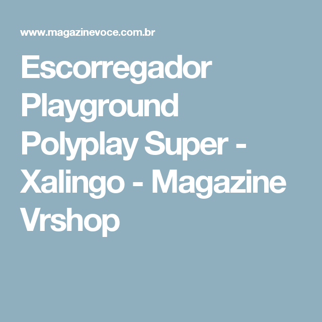 Escorregador Playground Polyplay Super - Xalingo - Magazine Vrshop