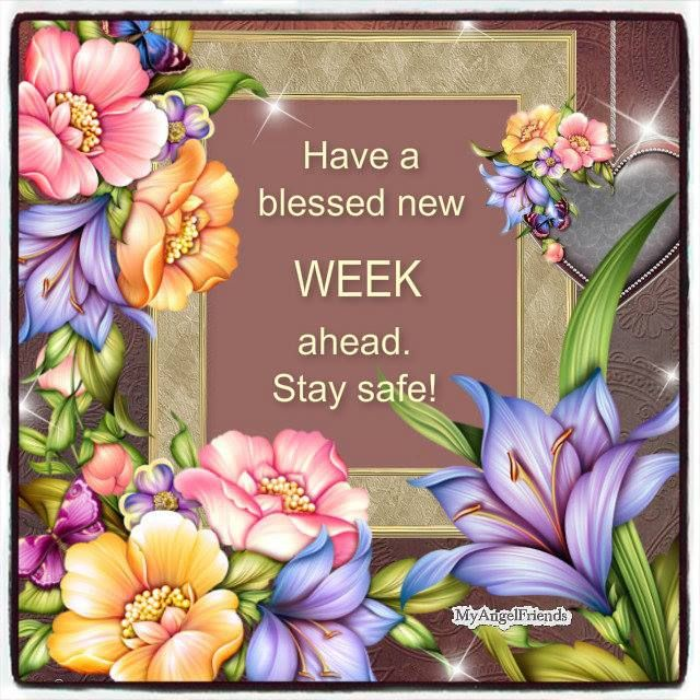 Have a blessed Week ahead, Stay safe. Monday greetings