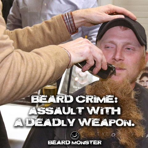 Beard Crime: Assault with a Deadly Weapon.