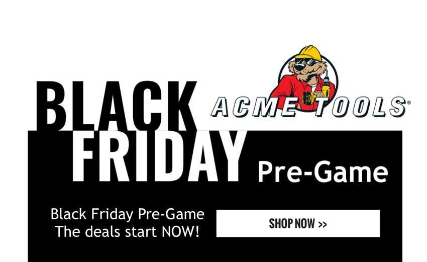 Acme Tools Black Friday Deals And Cyber Monday Deals Black Friday Cyber Monday Deals Black Friday Deals