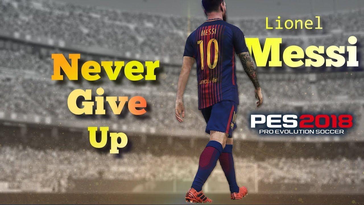 PES 2018 | Lionel Messi - Never Give Up 🔥 Motivational