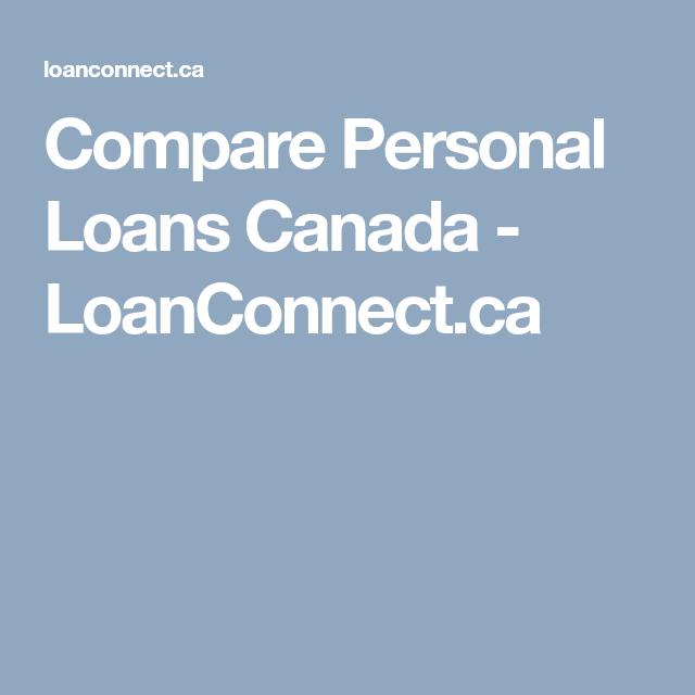 Compare Personal Loans Canada Loanconnect Ca Personal Loans Loan Best Loans