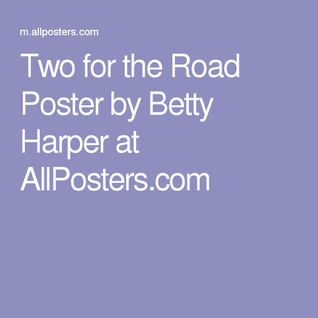 Two for the Road Poster by Betty Harper at AllPosters.com