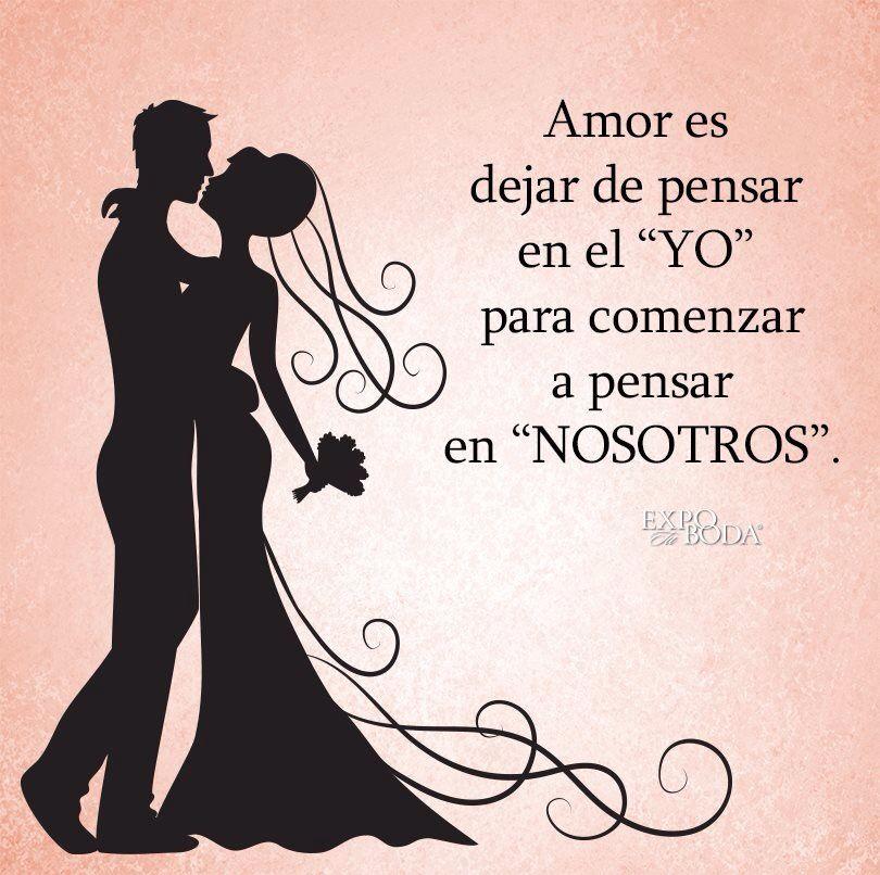 """Amor es dejar de pensar en el """"Yo"""" para comenzar a pensar en """"Nosotros"""". Te Amo"""
