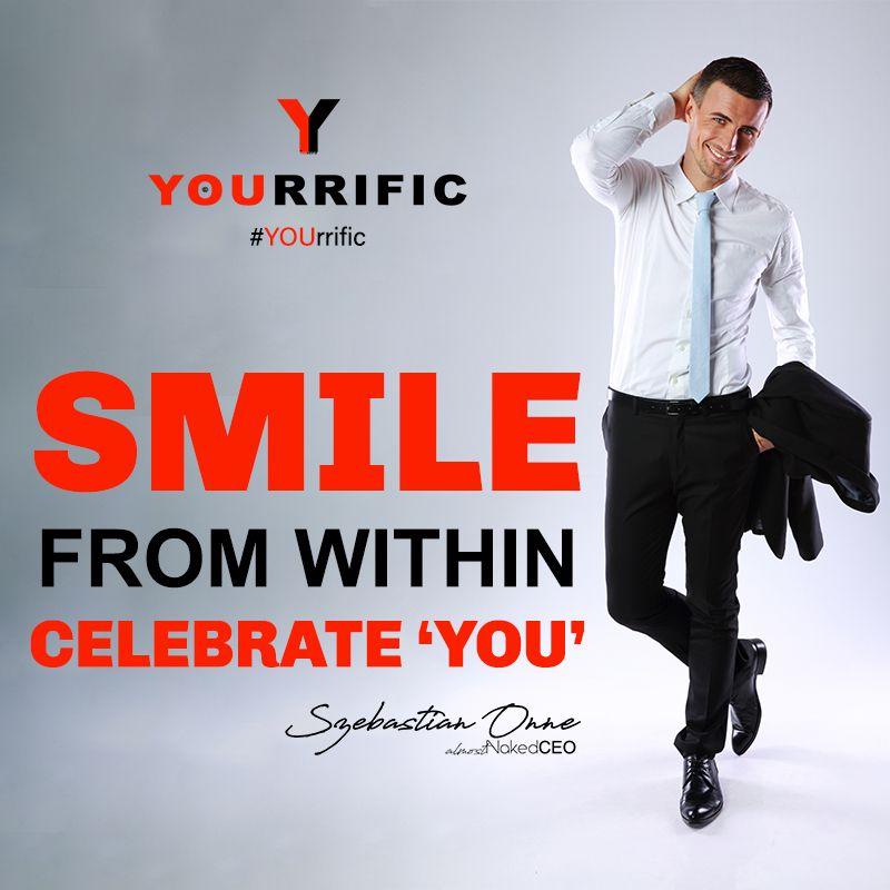 Smile From Within, Celebrate YOU - Szebastian Onne #YOUrrific #BeYOU #Fashion #Fitness #Style #Influence #Thread