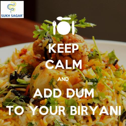 Keep Calm And Add Dum To Your Biryani Biryani Dum Biryani
