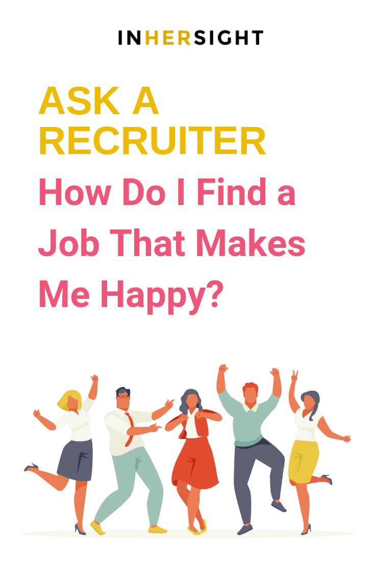 Ask A Recruiter How Do I Find A Job That Makes Me Happy Find A Job Company Culture Women In Leadership