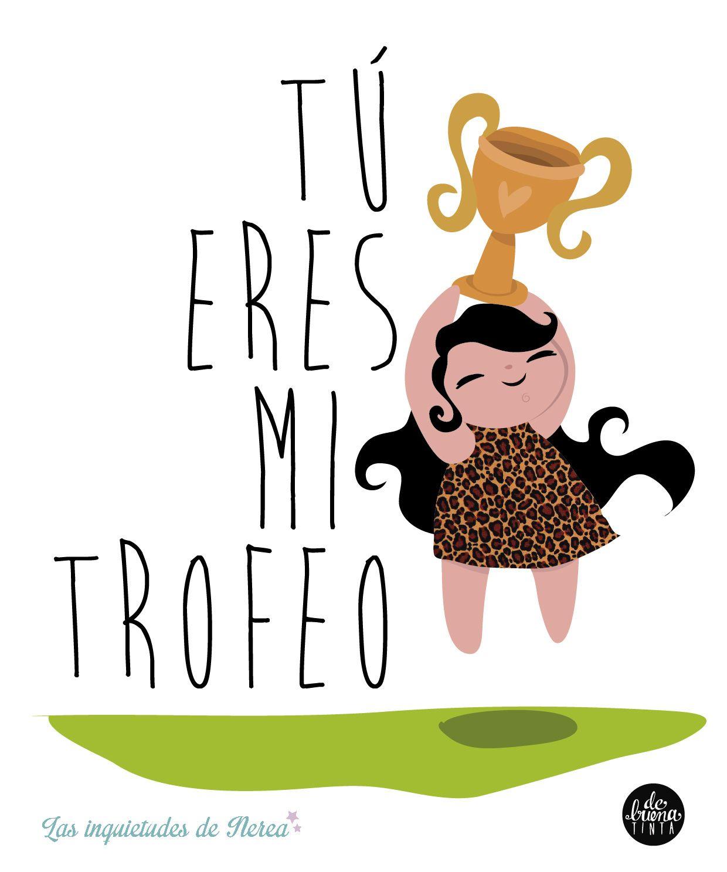 LÁMINA www.lasinquietudesdenerea.com · Tú eres mi trofeo illustration