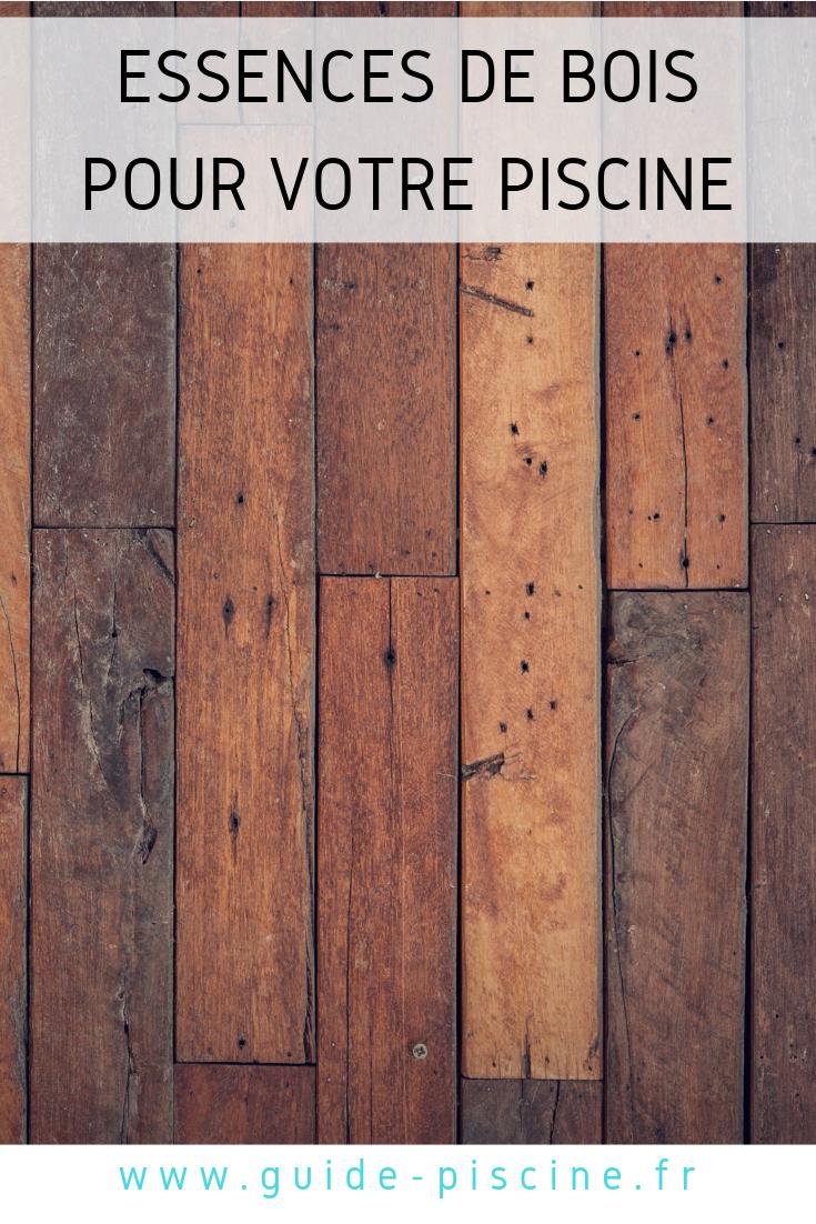 Quelles Sont Les Différents Types De Bois les différentes essences de bois utilisés pour une piscine