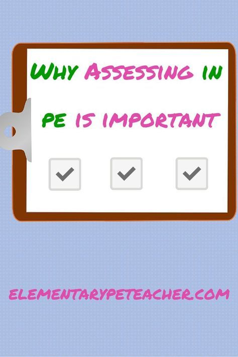 Find Out Why Pe Assessments Are Important  As Well As What Types Of