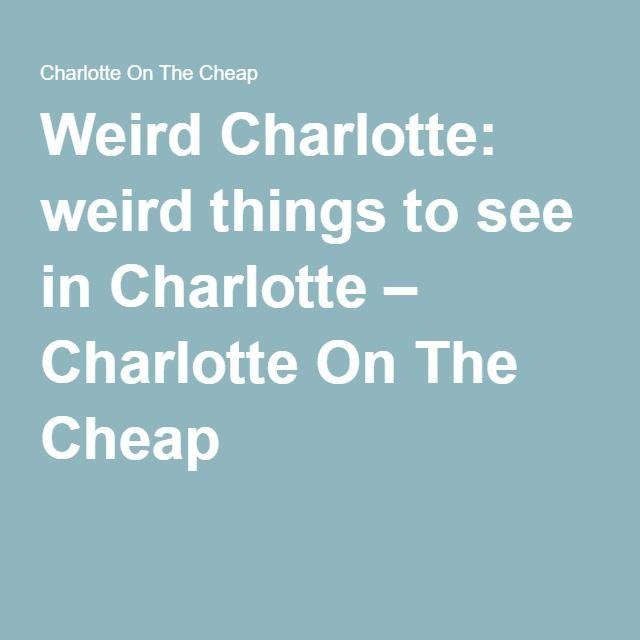 Charlotte On The Cheap >> Weird Charlotte Weird Things To See In Charlotte Charlotte On The