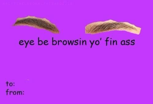 Eye Brows Funny Offensive Valentines Day Cards Valentines Day Memes Valentines Day Card Memes Valentines Day Funny