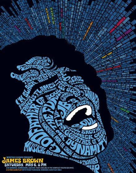 5.  Posters of many kinds is enamored with graphic design.  Designers can also draw inspiration from the past like this poster of James Brown, using those 70s like font to shape his face.