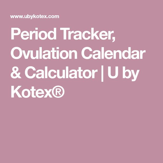 Period Tracker Ovulation Calendar Calculator U By Kotex