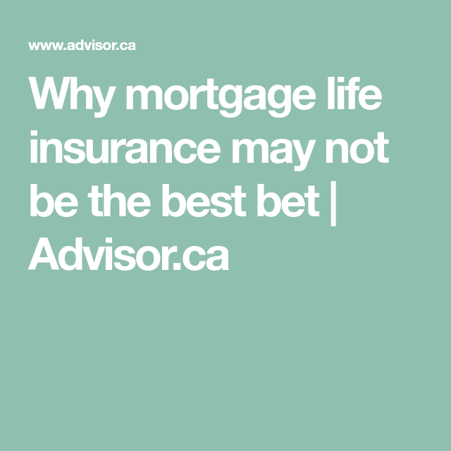Why mortgage life insurance may not be the best bet (With ...