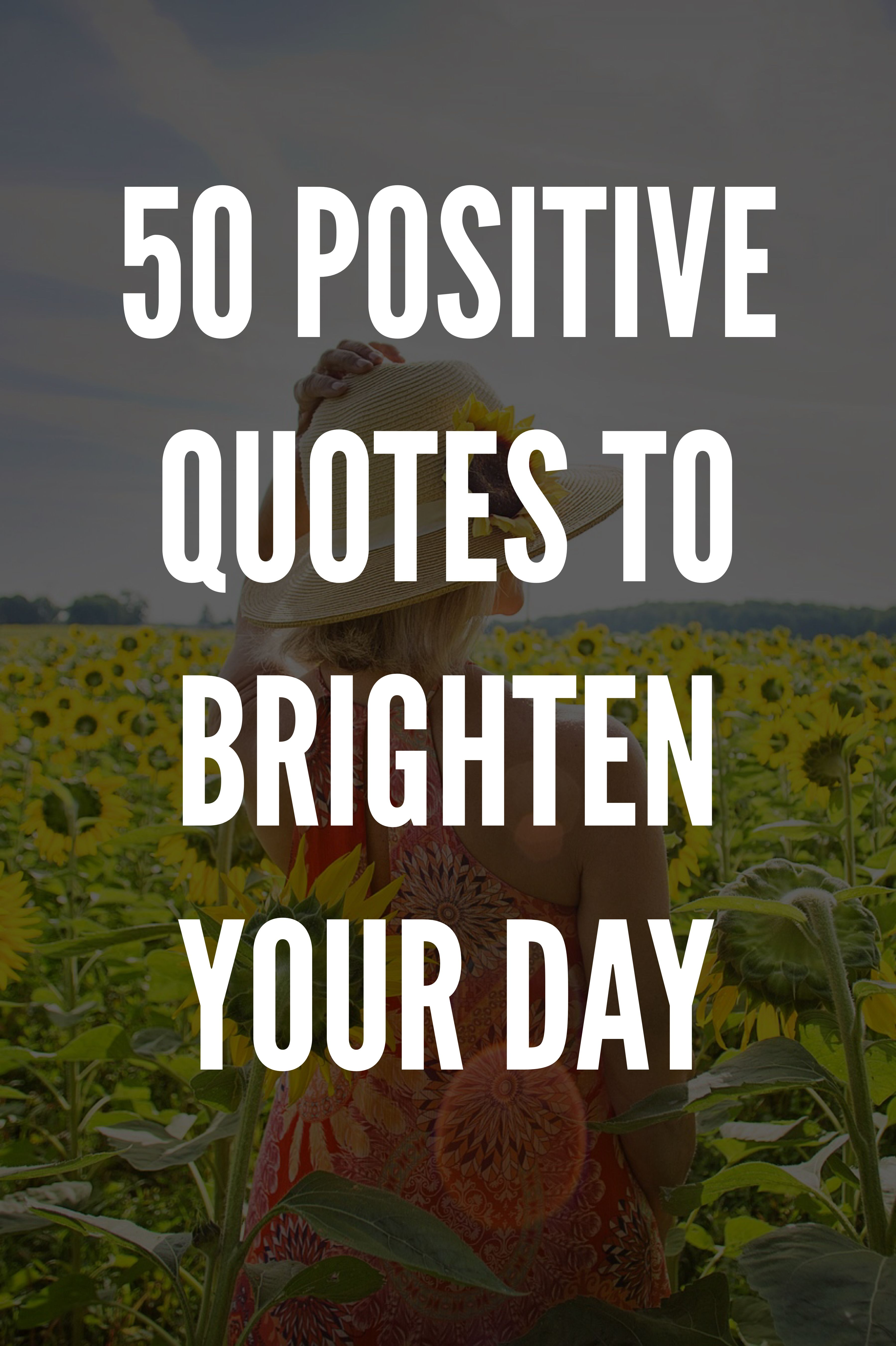 50 Positive Quotes To Brighten Your Day