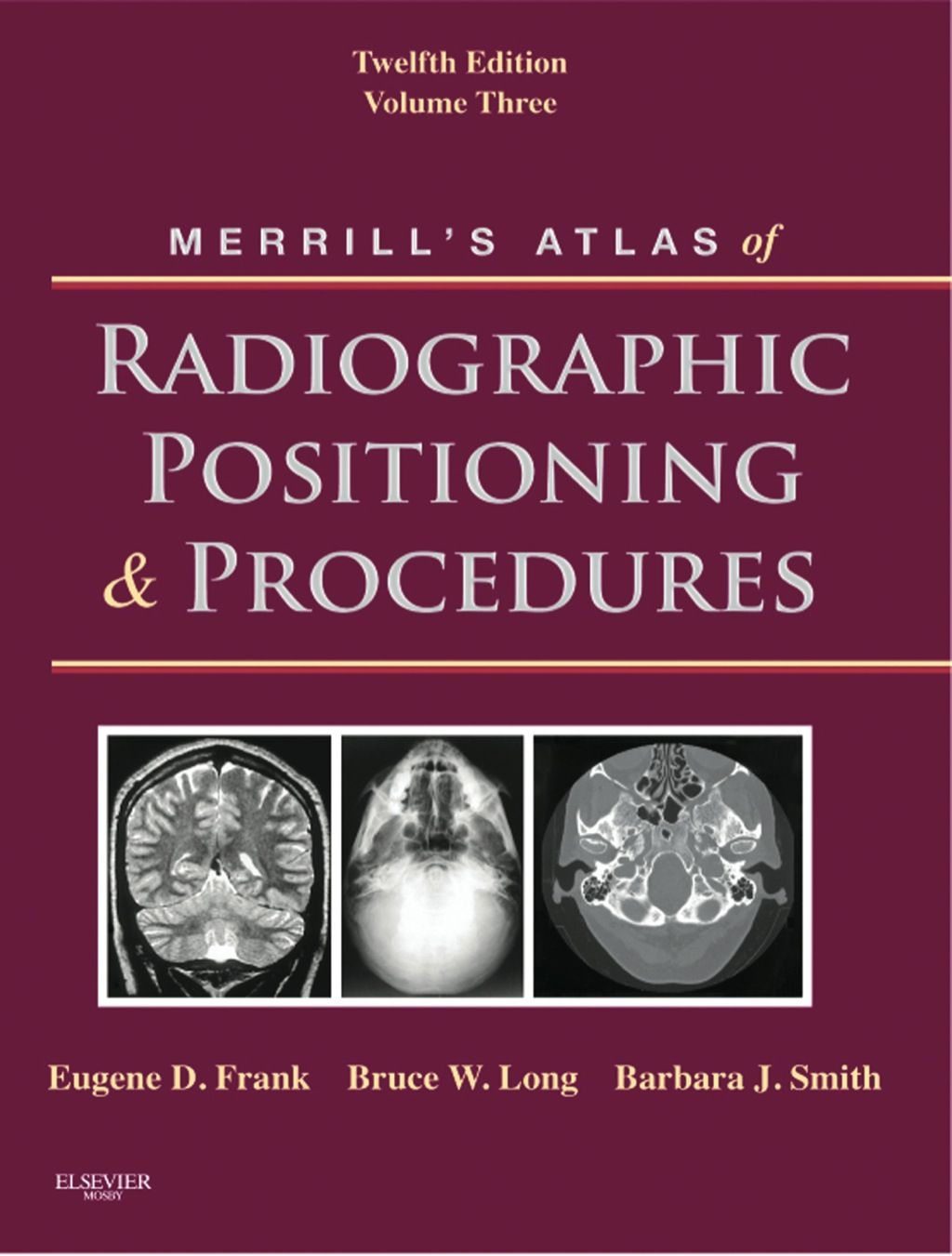 Merrill S Atlas Of Radiographic Positioning And Procedures Volume