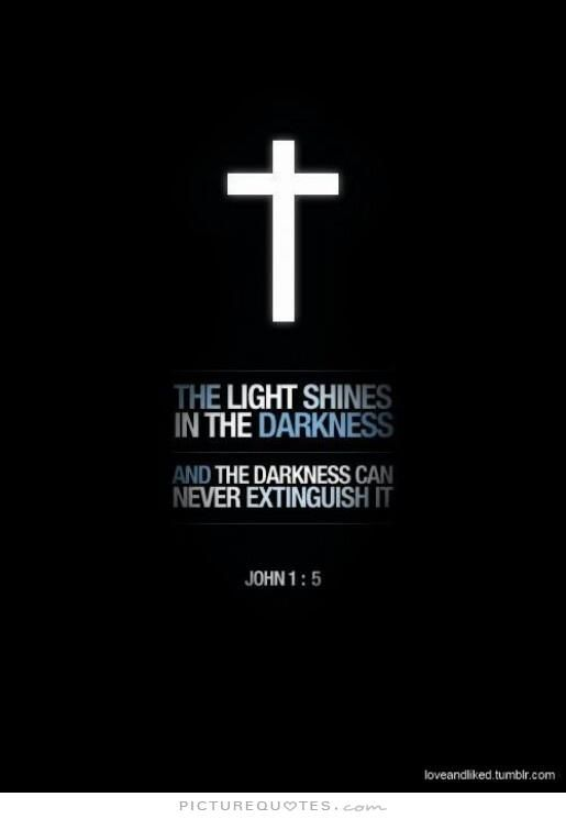 The Light Shines In The Darkness And The Darkness Can Never