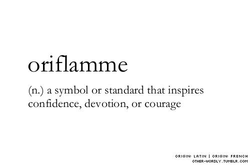 pronunciation | 'or-i-flaam (ORE-i-flahm)                                   words, definitions, noun, oriflamme, origin: french, origin: latin, golden flame, flame, standard, flag, symbol, courage, devotion, loyalty