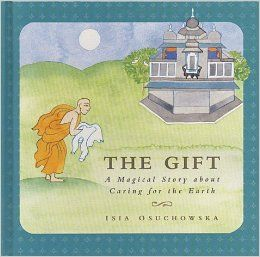 The Gift: A Magical Story about Caring for the Earth: Isia