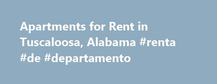 Apartments for Rent in Tuscaloosa, Alabama #renta #de ...
