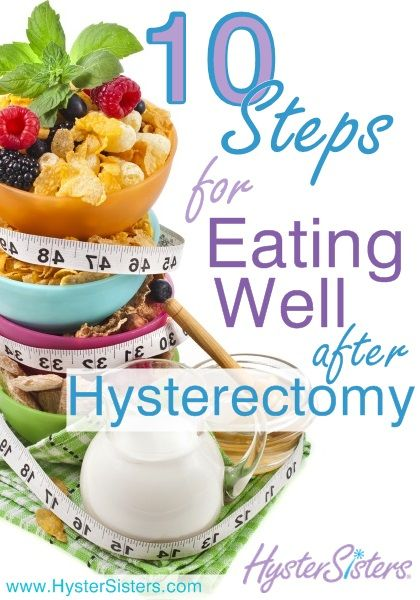 10 Steps For Eating Well After Hysterectomy Fitness Wellness After Hysterectomy Article Hystersisters Hysterectomy Hysterectomy Recovery Recovery Food