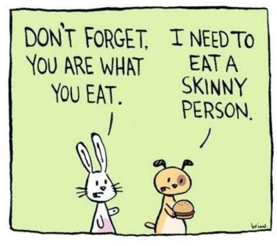 LMBO! Never considered that before . . . Yesterday I pigged out and I'm feeling some kind of way today!