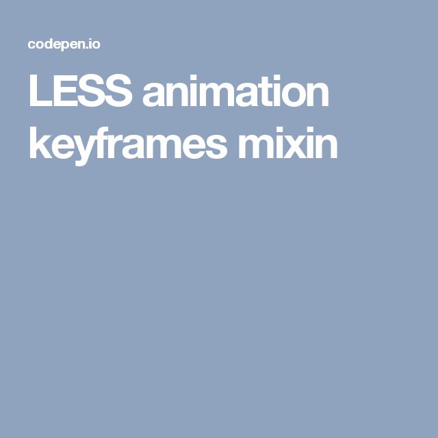 less animation keyframes mixin tech pinterest