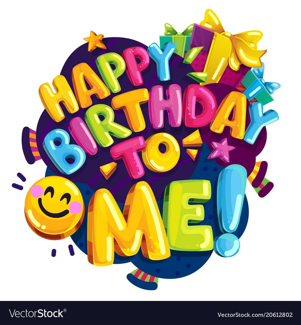 Happy Birthday To Me Color Royalty Free Vector Image Affiliate Color Birthday Happy Royalty Ad Happy Birthday Me Its My Birthday Happy Birthday