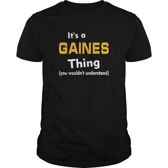 Its a Gaines thing you wouldnt understand