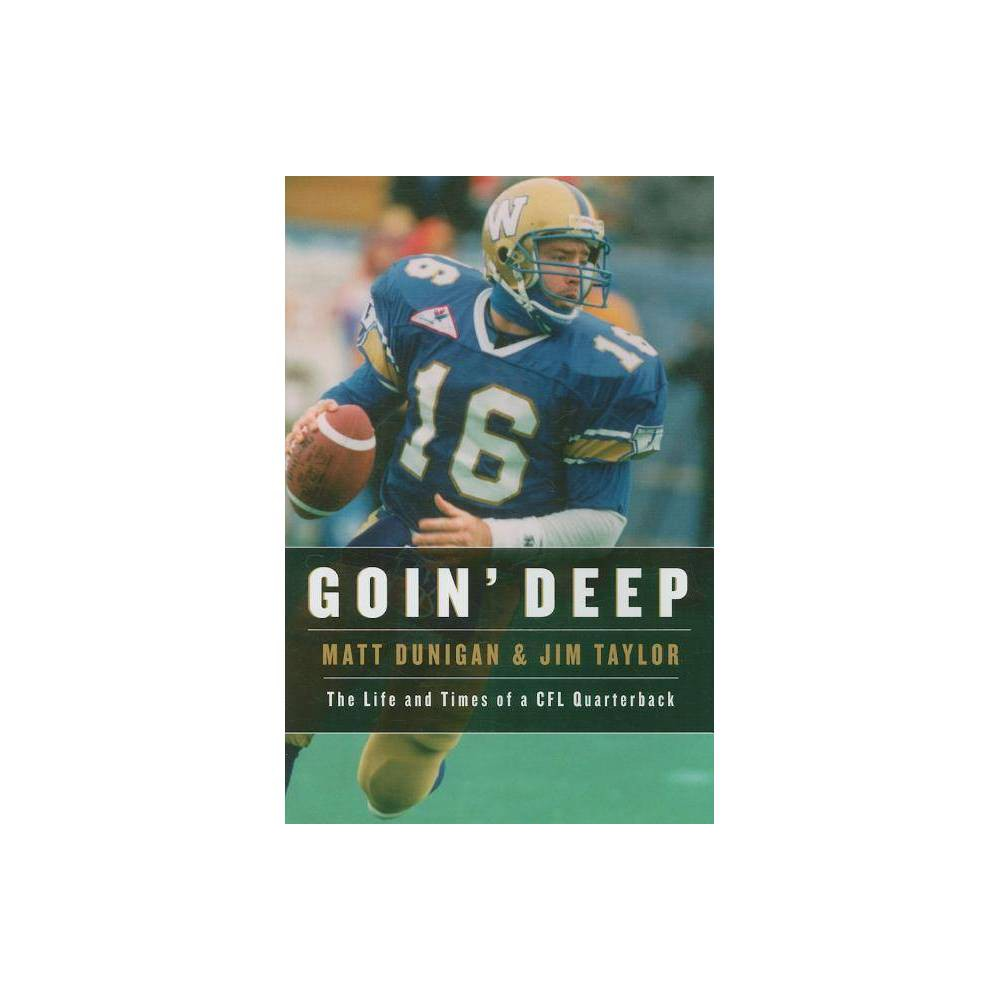 The Life and Times of a CFL Quarterback Goin Deep