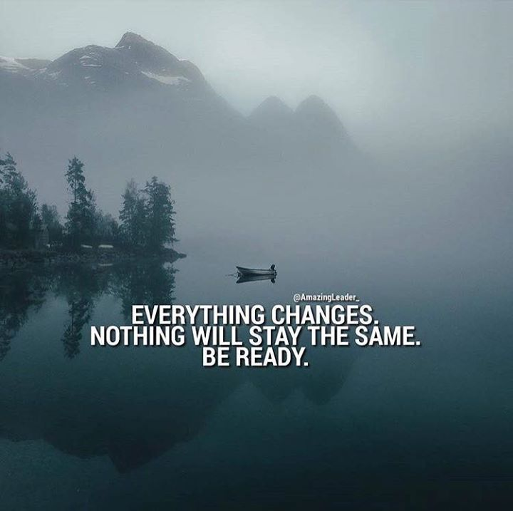 Everything Changes Nothing Will Stay The Same Quotes Quotes