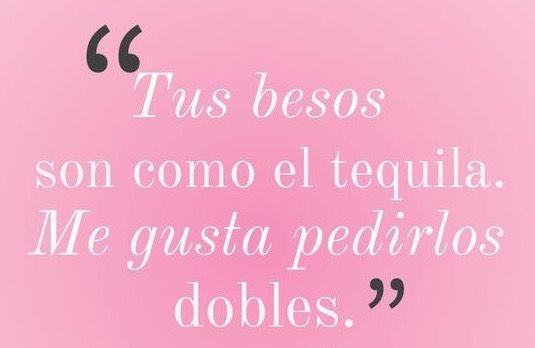 Tus Besos Y El Tequila Frases Tequila Frases Ciertas Besos