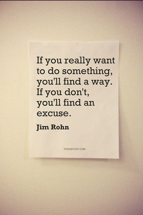 If You Really Want To Do Something You Ll Find A Way If You Don