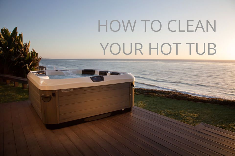 How to clean a hot tub expert guide hot tub cleaning