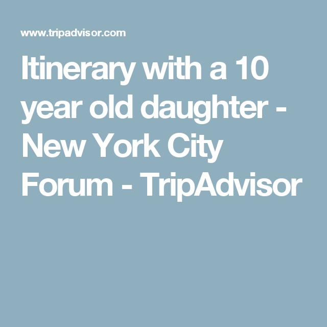 Itinerary with a 10 year old daughter - New York City Forum