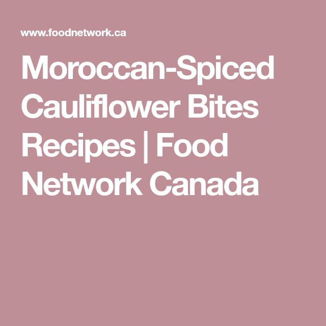 Moroccan-Spiced Cauliflower Bites Recipes | Food Network Canada
