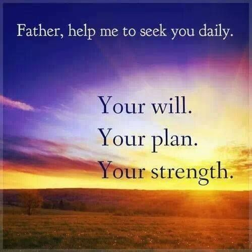 You Inspiration Hut Submit Your Inspiration: Father, Help Me To Seek You Daily. Your Will. Your Plan
