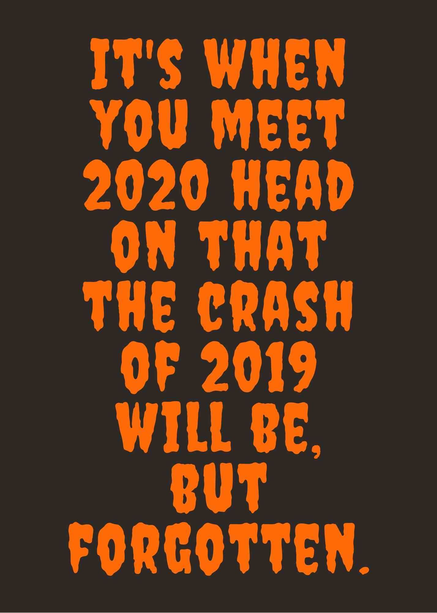It's when you meet 2020 head on that the crash of 2019