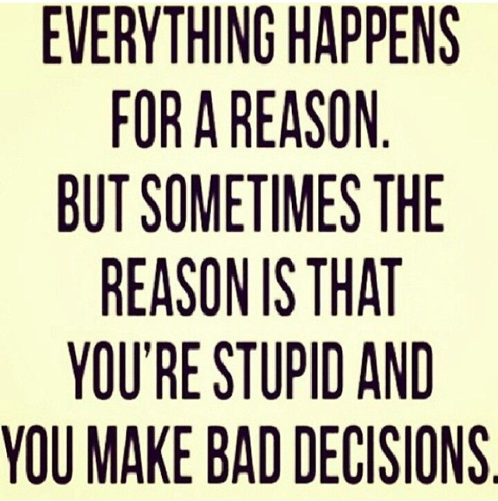 Everything happens for a reason. But sometimes the reason ...