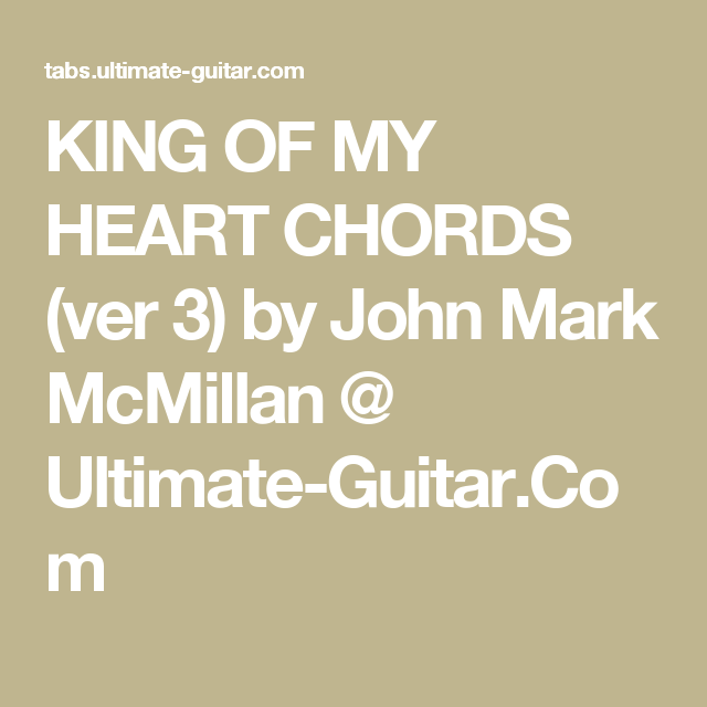 King Of My Heart Chords Ver 3 By John Mark Mcmillan Ultimate