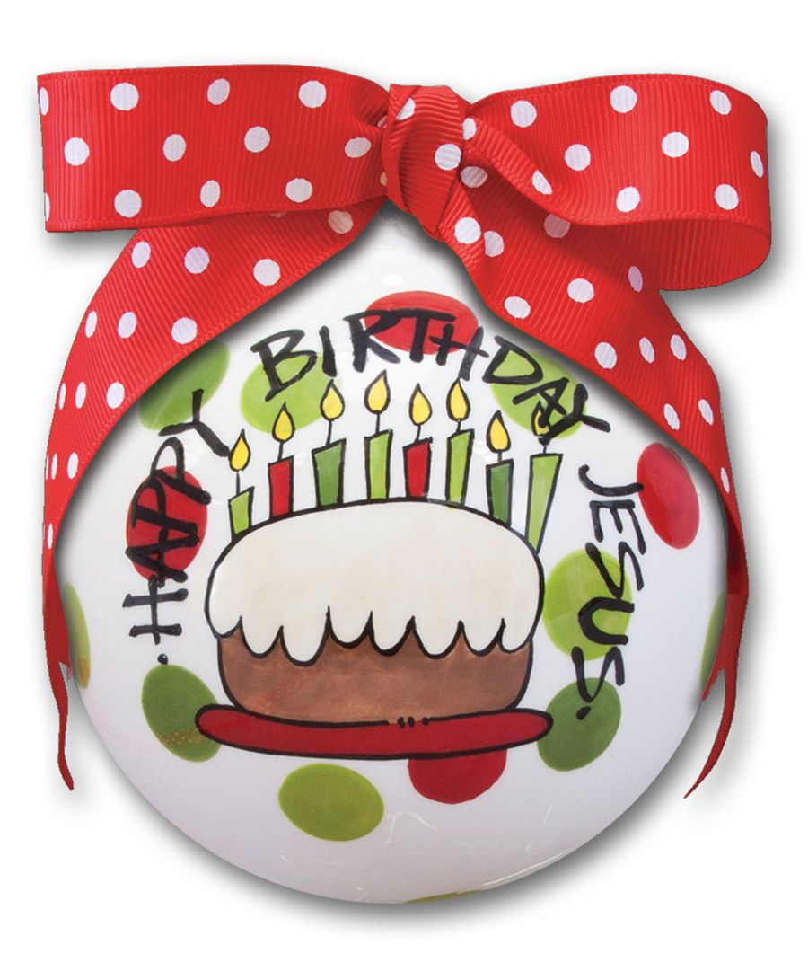 Look at this 'Happy Birthday Jesus' Ornament on zulily