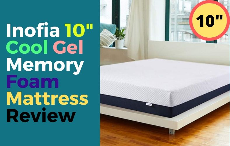 Inofia 10 Inch Cool Gel Memory Foam Mattress Review Mattress