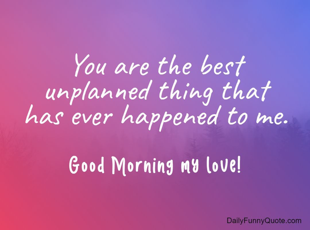 35 Good Morning Love Quotes For You To Life Sayings Daily Funny Quote Morning Love Quotes Good Morning Quotes Good Morning Love