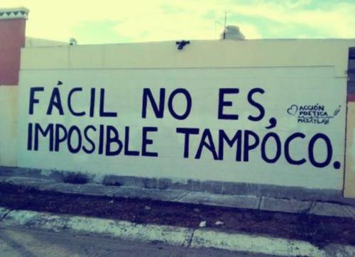 Fácil no es, imposible tampoco